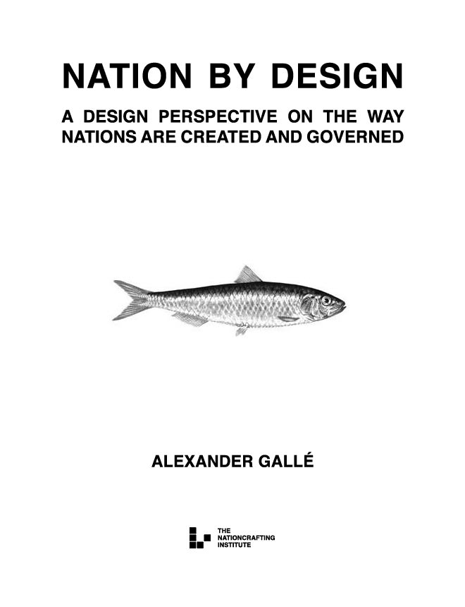 Nation by design, applying design theory to the way nations are created and governed, essays on nationcrafting by Alexander Gallé